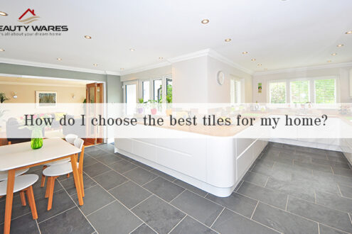 How do I choose the best tiles for my home?